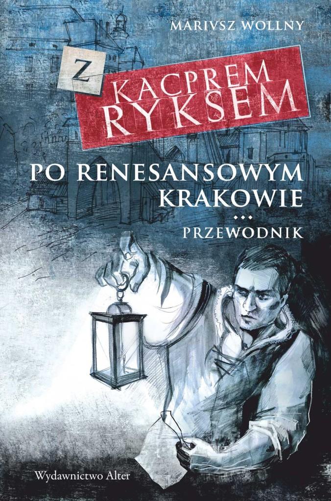 Z Kacprem Ryxem po renesansowym Krakowie